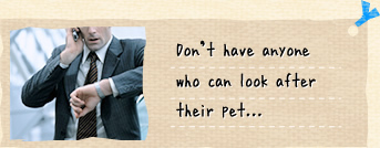 Don't have anyone who can look after their pet...